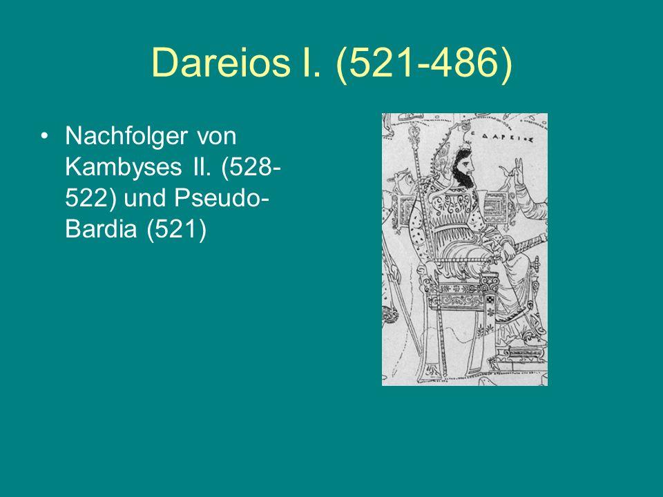 Dareios I. (521-486) Nachfolger von Kambyses II. (528-522) und Pseudo-Bardia (521)