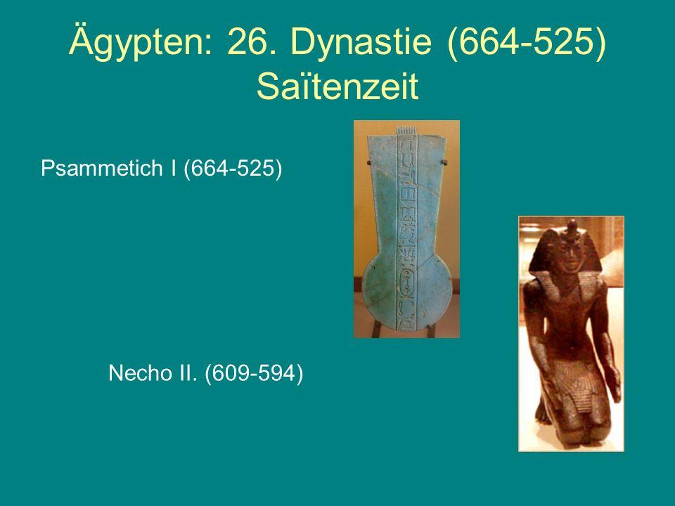 Ägypten: 26. Dynastie (664-525) Saïtenzeit
