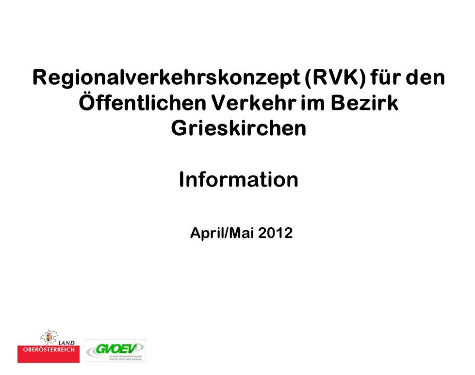 Regionalverkehrskonzept (RVK) für den Öffentlichen Verkehr im Bezirk Grieskirchen Information April/Mai 2012