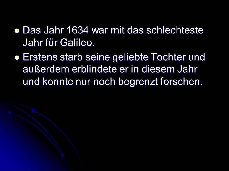 Das Jahr 1634 war mit das schlechteste Jahr für Galileo.