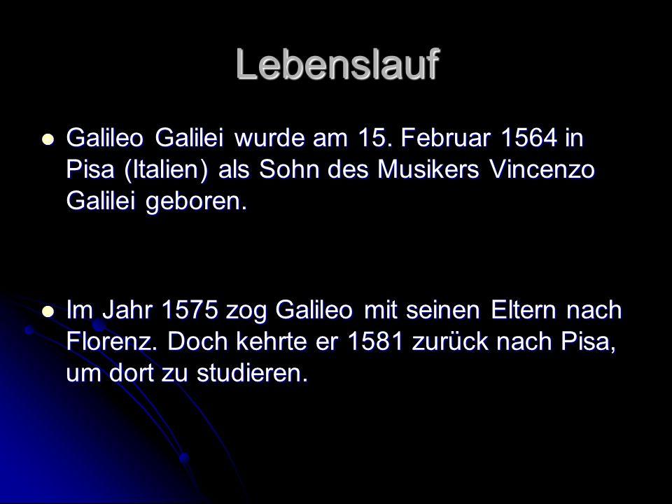 Lebenslauf Galileo Galilei wurde am 15. Februar 1564 in Pisa (Italien) als Sohn des Musikers Vincenzo Galilei geboren.