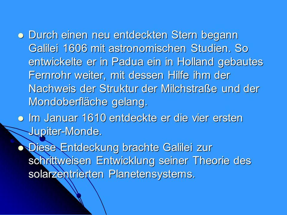 Durch einen neu entdeckten Stern begann Galilei 1606 mit astronomischen Studien. So entwickelte er in Padua ein in Holland gebautes Fernrohr weiter, mit dessen Hilfe ihm der Nachweis der Struktur der Milchstraße und der Mondoberfläche gelang.