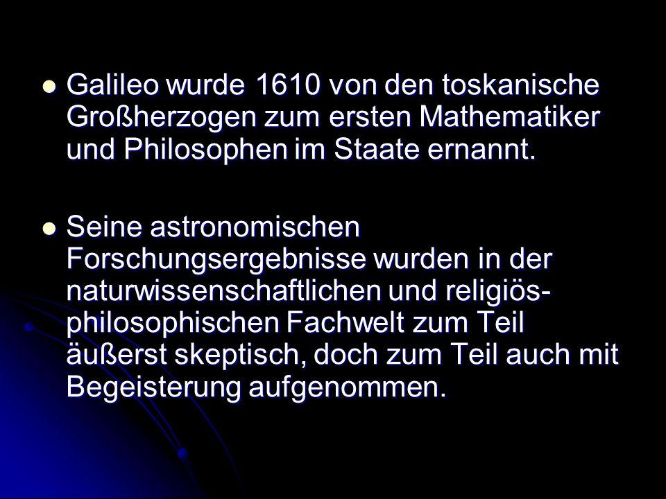 Galileo wurde 1610 von den toskanische Großherzogen zum ersten Mathematiker und Philosophen im Staate ernannt.