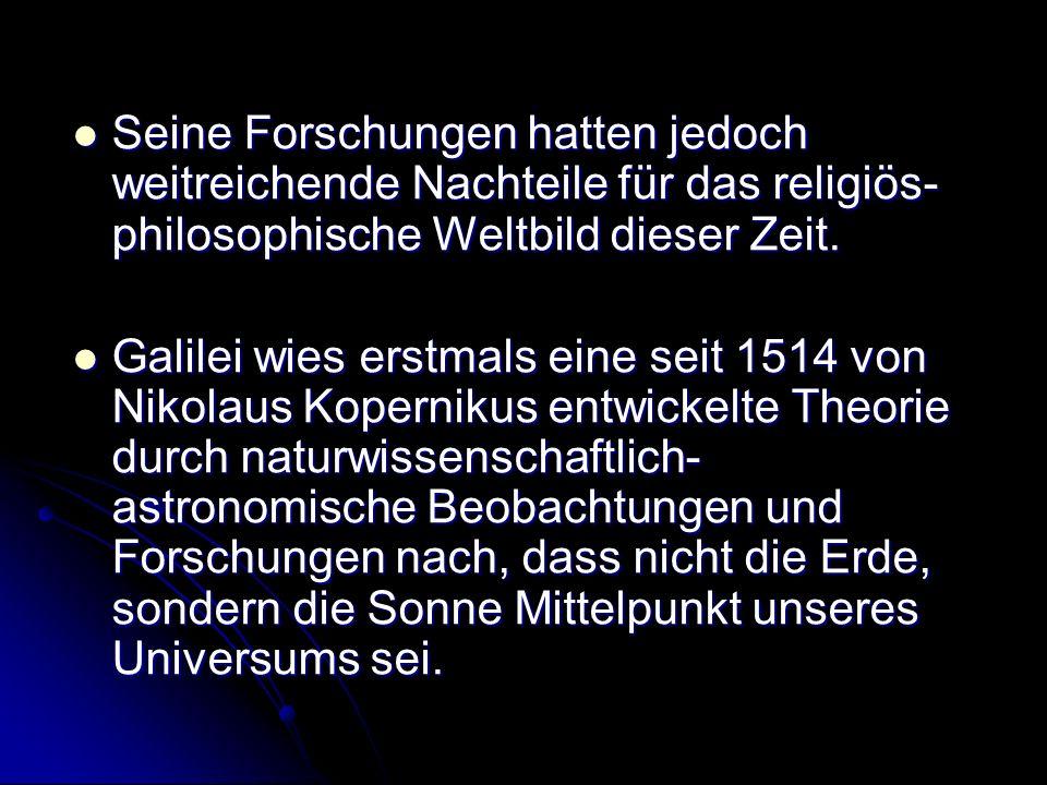Seine Forschungen hatten jedoch weitreichende Nachteile für das religiös-philosophische Weltbild dieser Zeit.