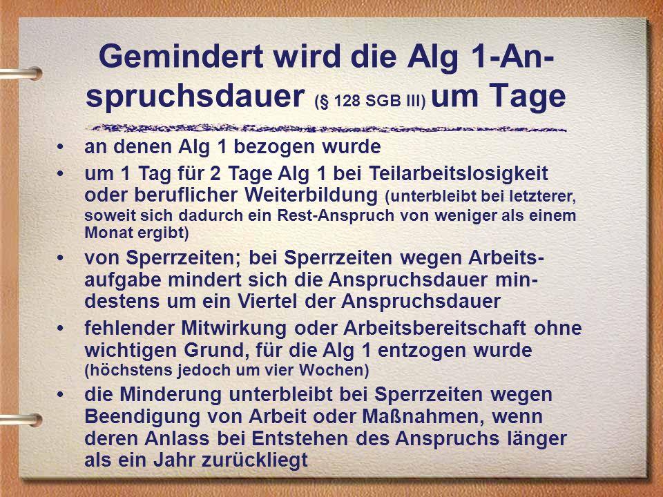 Gemindert wird die Alg 1-An-spruchsdauer (§ 128 SGB III) um Tage