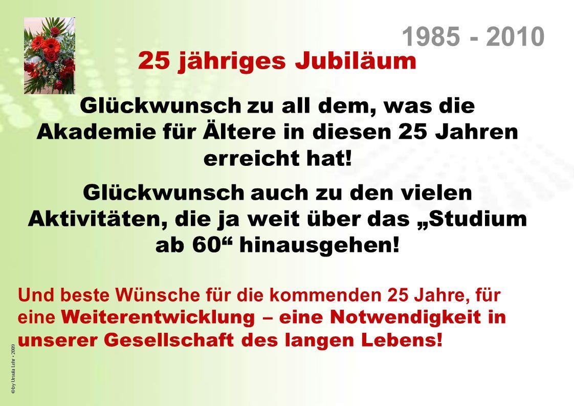 1985 - 2010 25 jähriges Jubiläum. Glückwunsch zu all dem, was die Akademie für Ältere in diesen 25 Jahren erreicht hat!