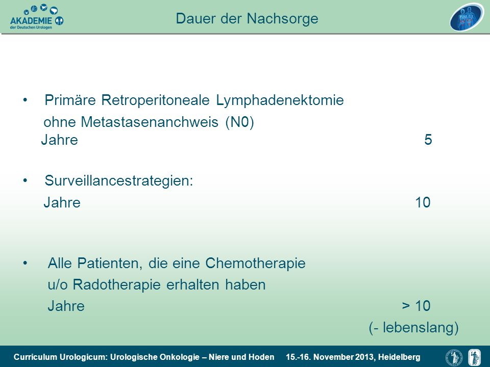 Dauer der Nachsorge • Primäre Retroperitoneale Lymphadenektomie.