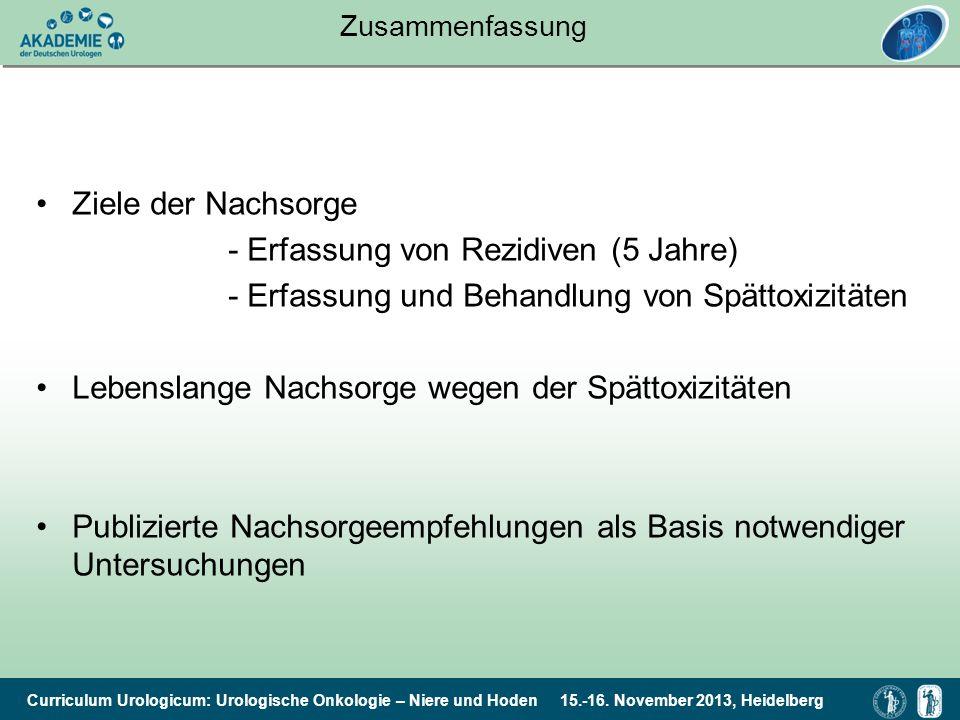 Zusammenfassung Ziele der Nachsorge. - Erfassung von Rezidiven (5 Jahre) - Erfassung und Behandlung von Spättoxizitäten.