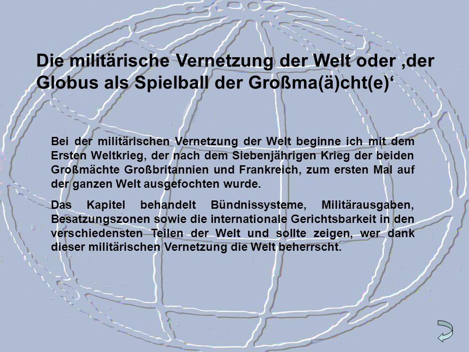 Die militärische Vernetzung der Welt oder 'der Globus als Spielball der Großma(ä)cht(e)'
