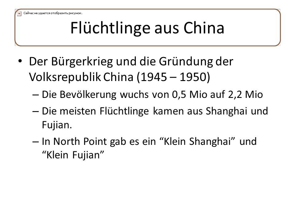Flüchtlinge aus ChinaDer Bürgerkrieg und die Gründung der Volksrepublik China (1945 – 1950) Die Bevölkerung wuchs von 0,5 Mio auf 2,2 Mio.