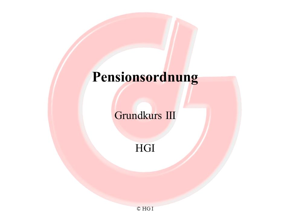 Pensionsordnung Grundkurs III HGI © HG I