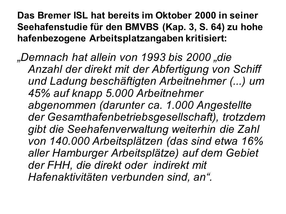 Das Bremer ISL hat bereits im Oktober 2000 in seiner Seehafenstudie für den BMVBS (Kap. 3, S. 64) zu hohe hafenbezogene Arbeitsplatzangaben kritisiert: