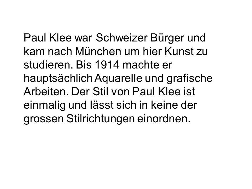 Paul Klee war Schweizer Bürger und kam nach München um hier Kunst zu studieren.