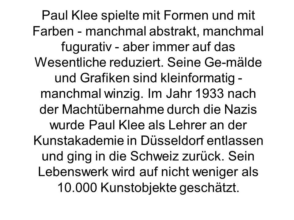 Paul Klee spielte mit Formen und mit Farben - manchmal abstrakt, manchmal fugurativ - aber immer auf das Wesentliche reduziert.