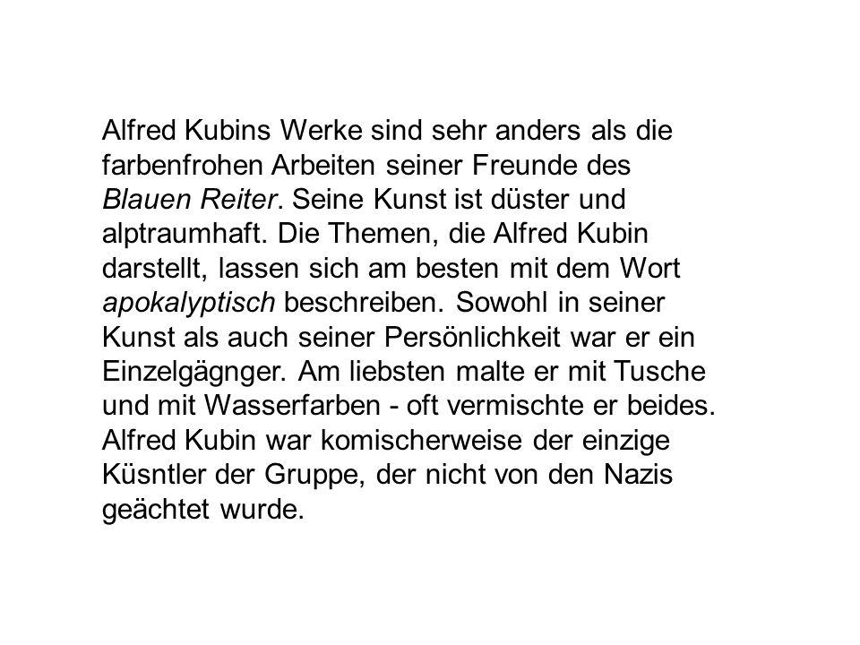 Alfred Kubins Werke sind sehr anders als die farbenfrohen Arbeiten seiner Freunde des Blauen Reiter.