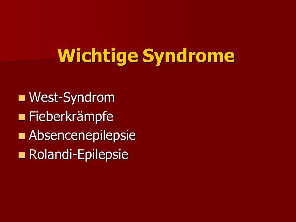 Wichtige Syndrome West-Syndrom Fieberkrämpfe Absencenepilepsie