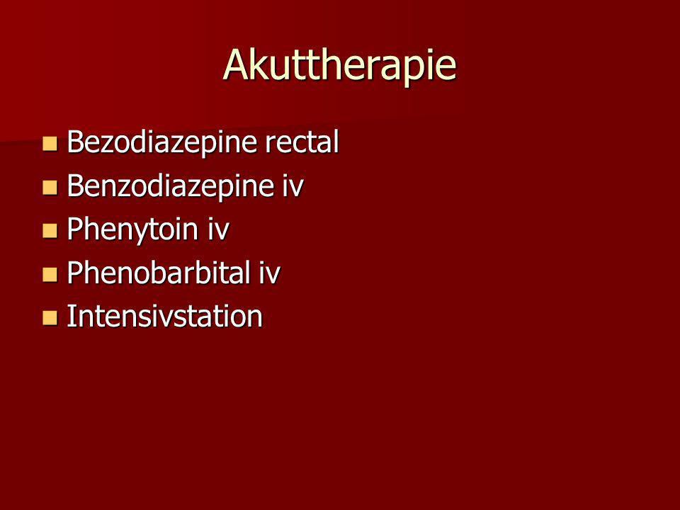 Akuttherapie Bezodiazepine rectal Benzodiazepine iv Phenytoin iv