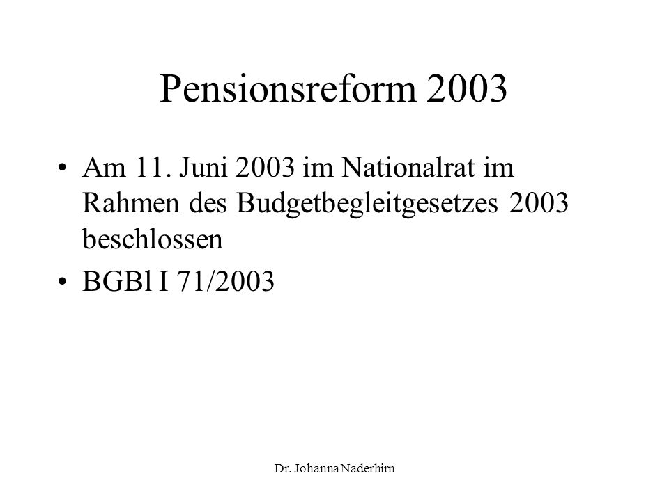 Pensionsreform 2003 Am 11. Juni 2003 im Nationalrat im Rahmen des Budgetbegleitgesetzes 2003 beschlossen.