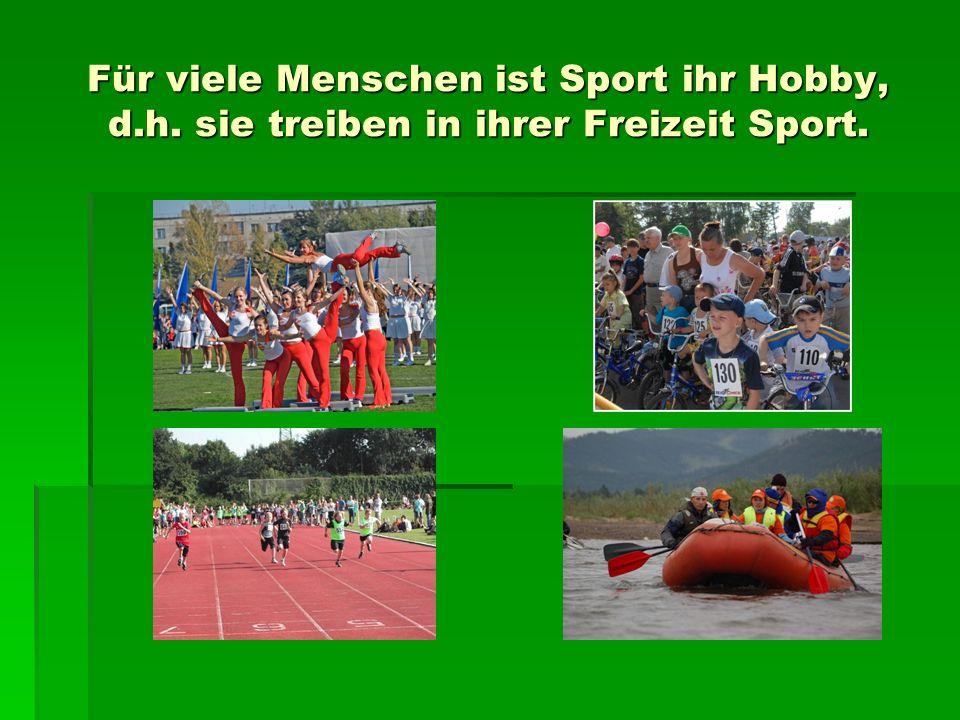 Für viele Menschen ist Sport ihr Hobby, d. h