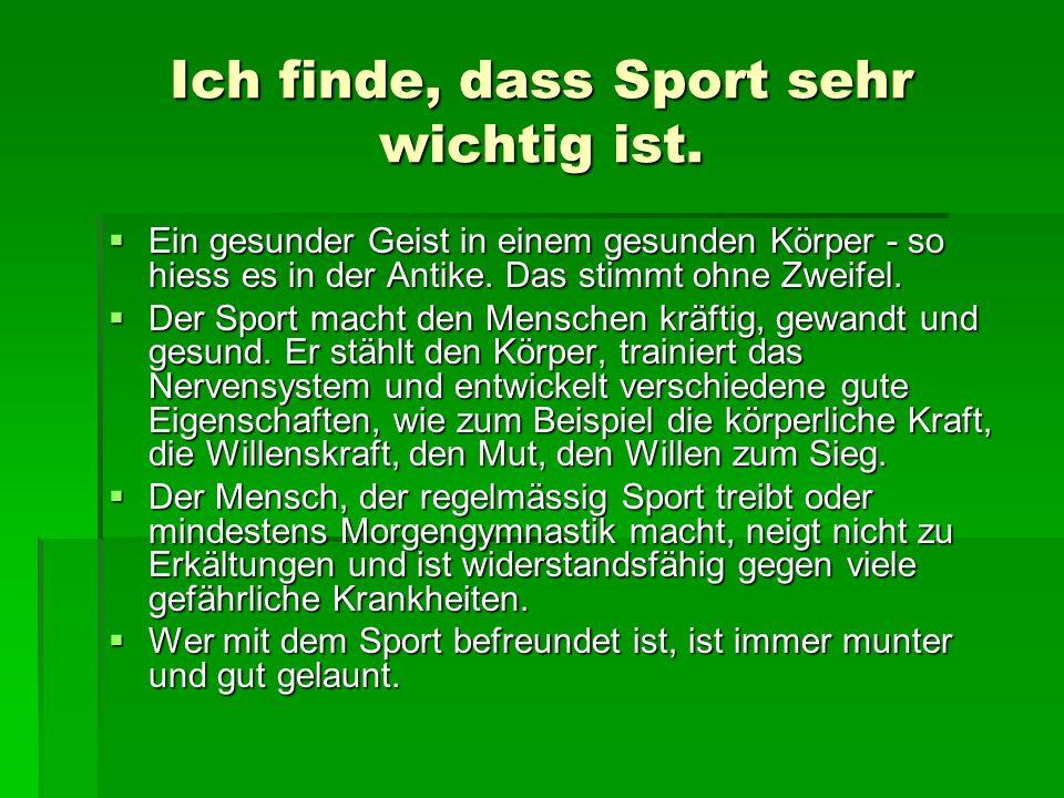 Ich finde, dass Sport sehr wichtig ist.