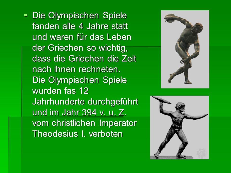 Die Olympischen Spiele fanden alle 4 Jahre statt und waren für das Leben der Griechen so wichtig, dass die Griechen die Zeit nach ihnen rechneten.