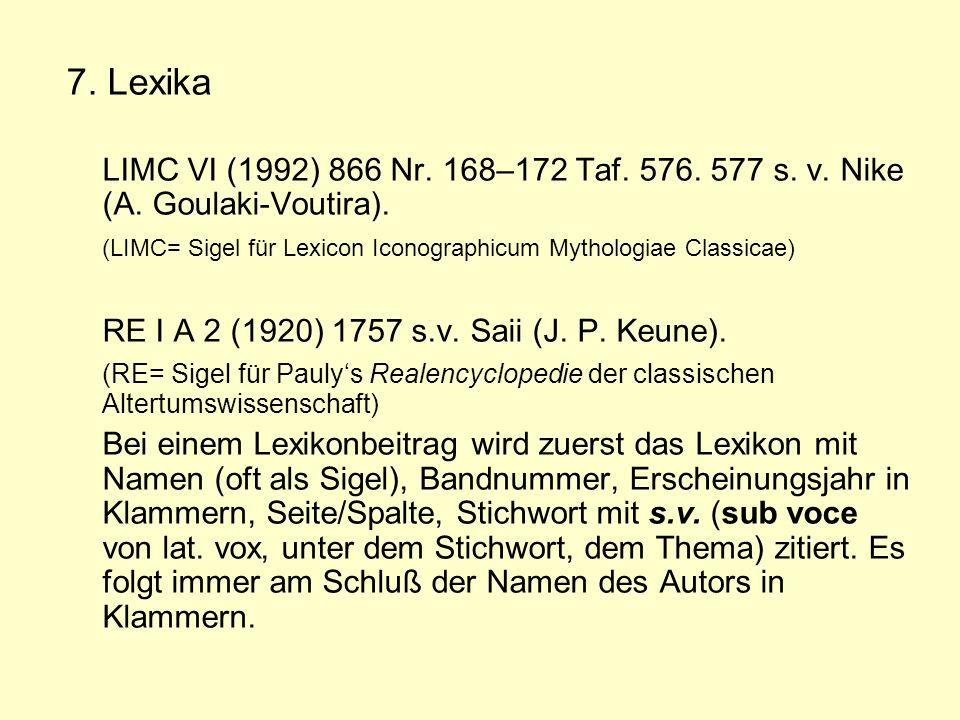 7. Lexika LIMC VI (1992) 866 Nr. 168–172 Taf. 576. 577 s. v. Nike (A. Goulaki-Voutira).