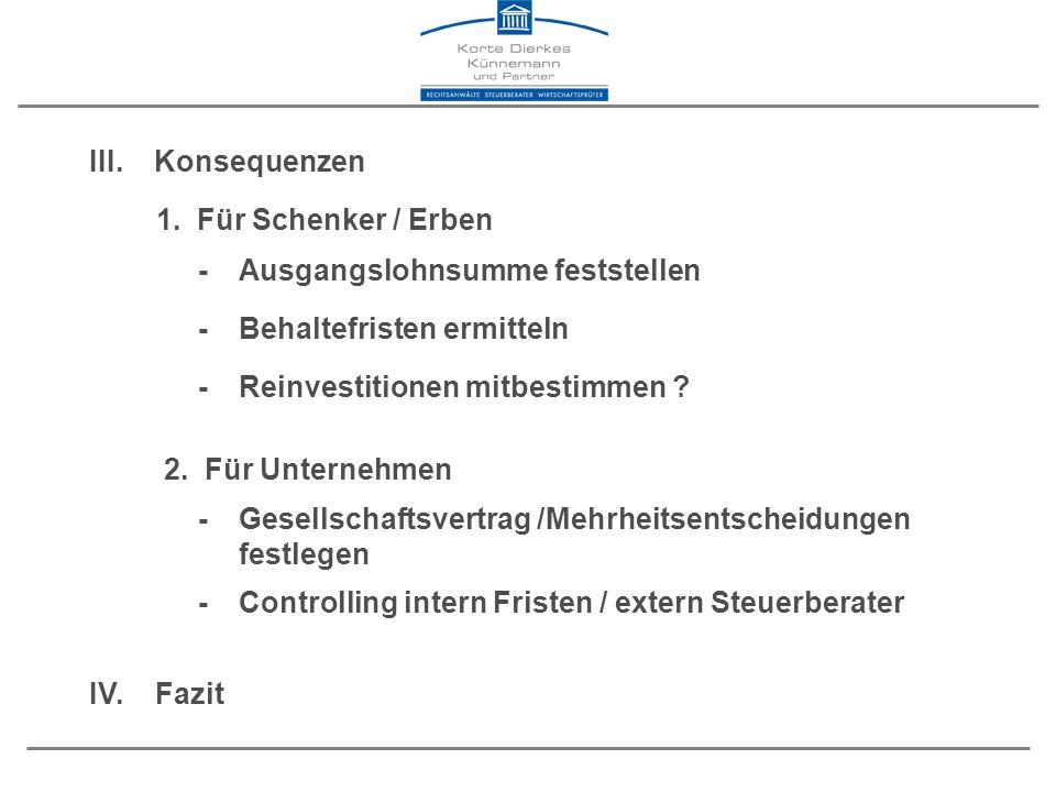 III. Konsequenzen 1. Für Schenker / Erben. - Ausgangslohnsumme feststellen. - Behaltefristen ermitteln.
