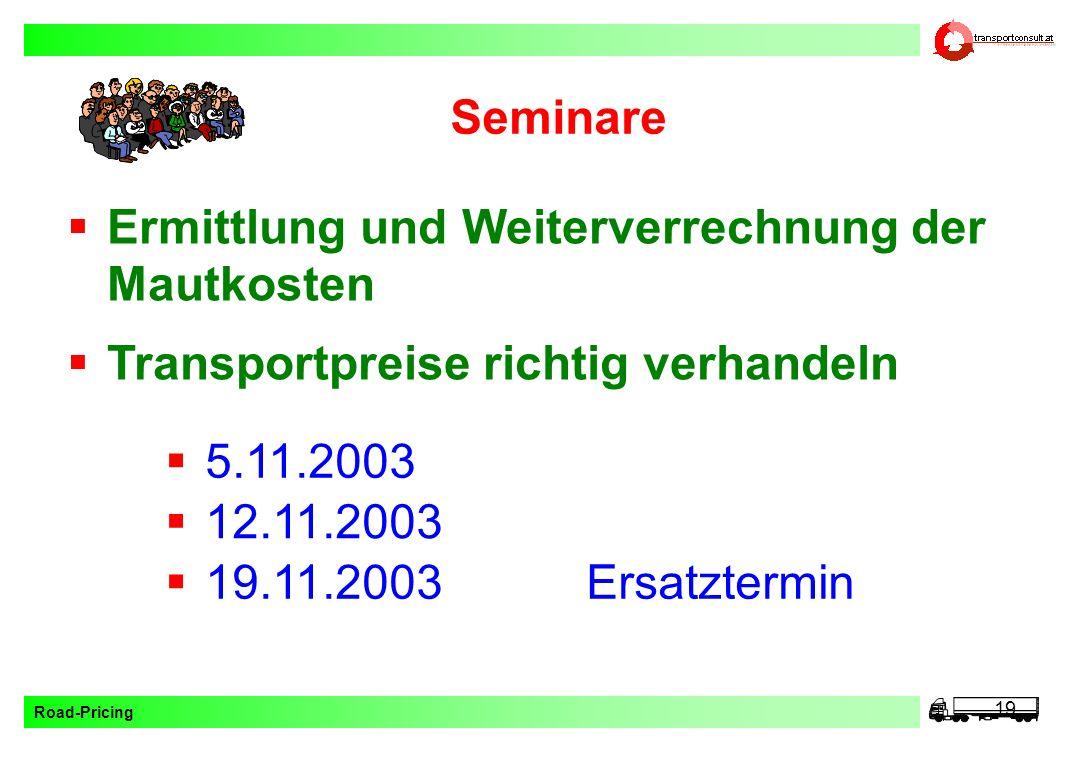 Seminare Ermittlung und Weiterverrechnung der Mautkosten. Transportpreise richtig verhandeln. 5.11.2003.