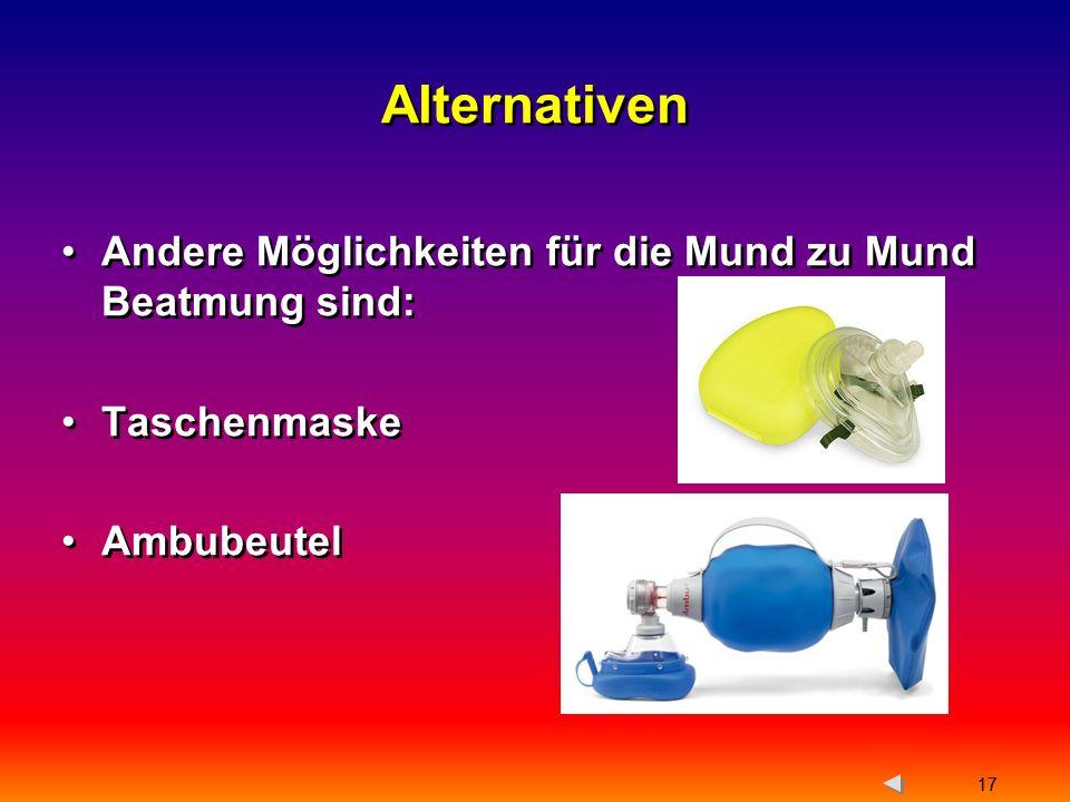 Alternativen Andere Möglichkeiten für die Mund zu Mund Beatmung sind: