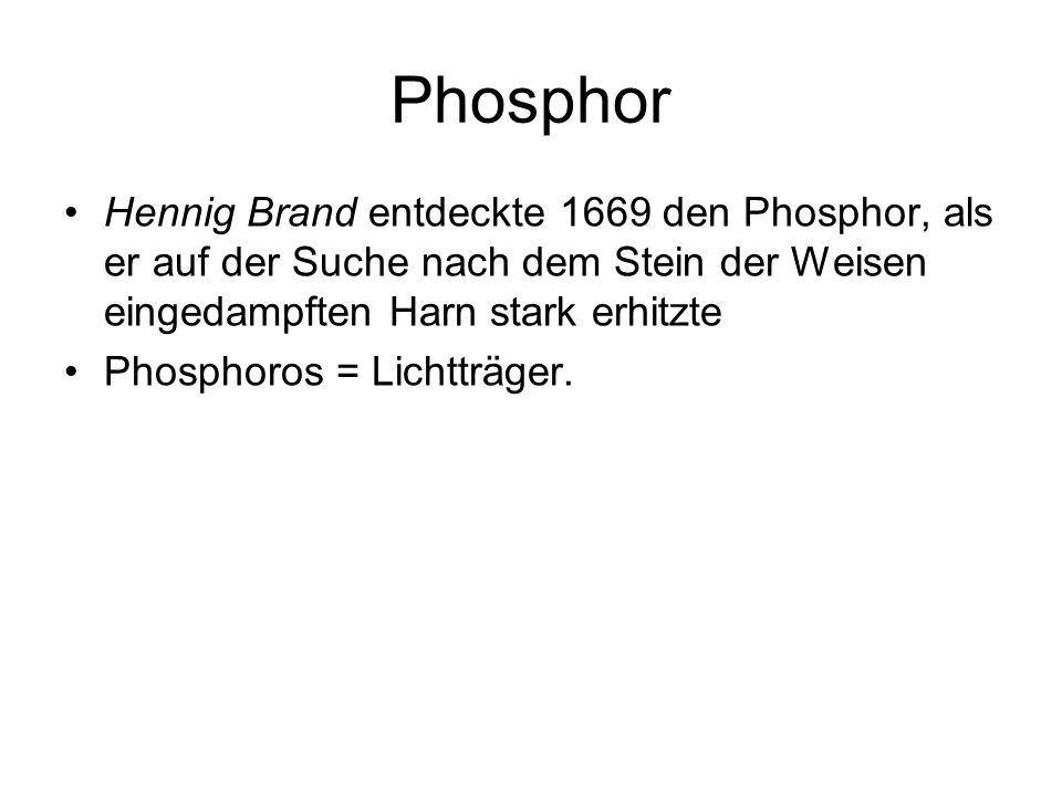 Phosphor Hennig Brand entdeckte 1669 den Phosphor, als er auf der Suche nach dem Stein der Weisen eingedampften Harn stark erhitzte.