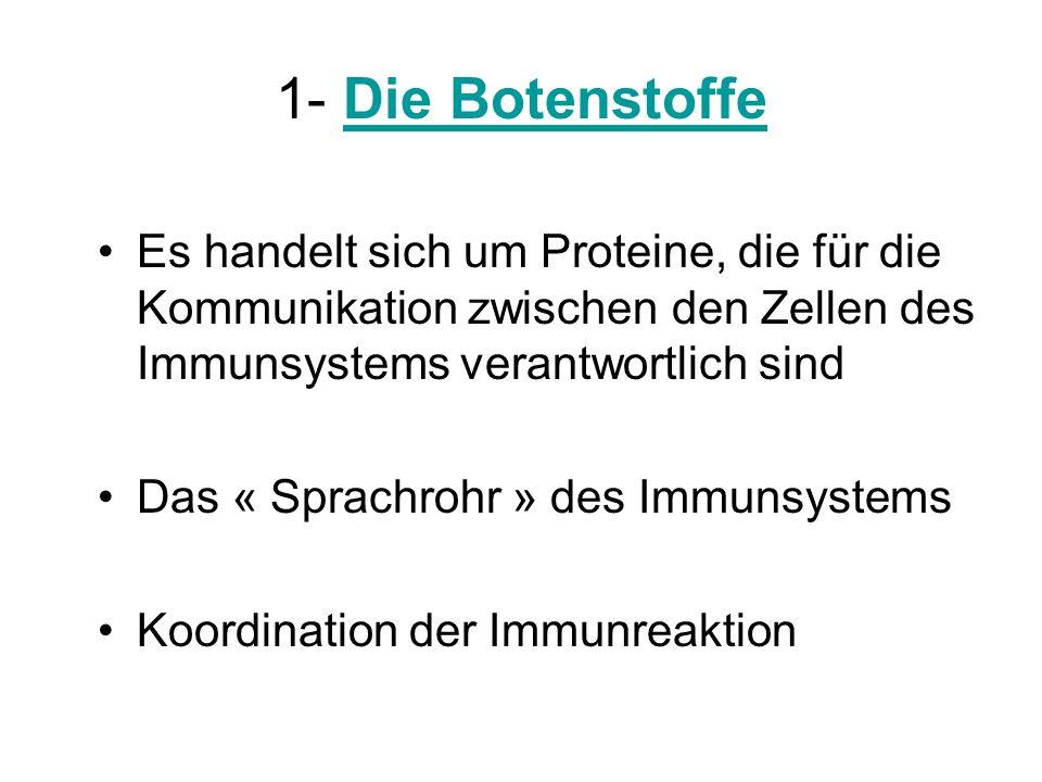 1- Die Botenstoffe Es handelt sich um Proteine, die für die Kommunikation zwischen den Zellen des Immunsystems verantwortlich sind.