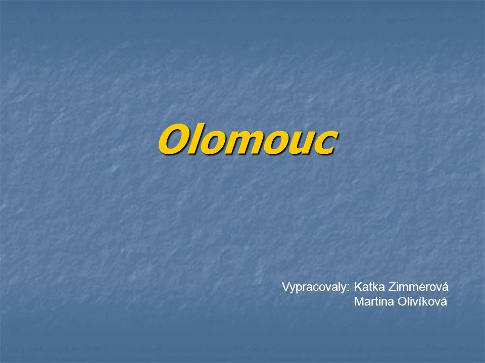 Olomouc Vypracovaly: Katka Zimmerová Martina Olivíková