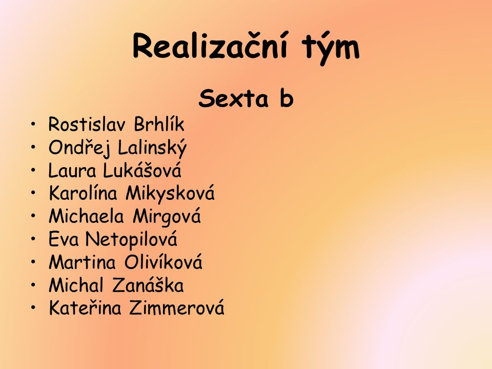 Realizační tým Sexta b Rostislav Brhlík Ondřej Lalinský Laura Lukášová