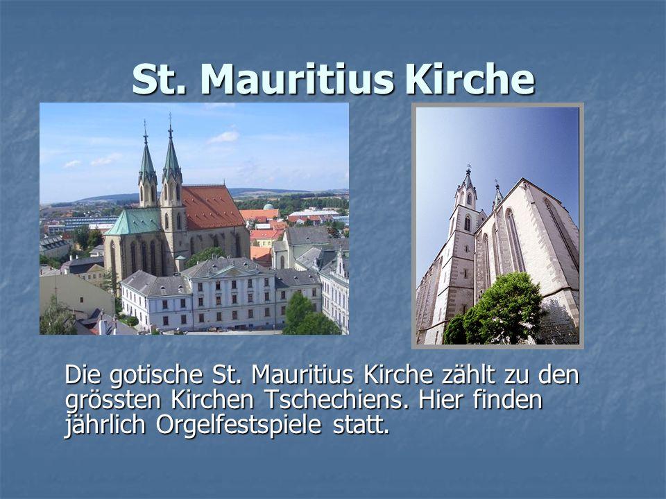St. Mauritius Kirche Die gotische St. Mauritius Kirche zählt zu den grössten Kirchen Tschechiens.