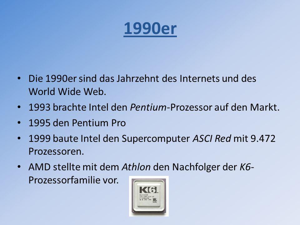 1990er Die 1990er sind das Jahrzehnt des Internets und des World Wide Web. 1993 brachte Intel den Pentium-Prozessor auf den Markt.