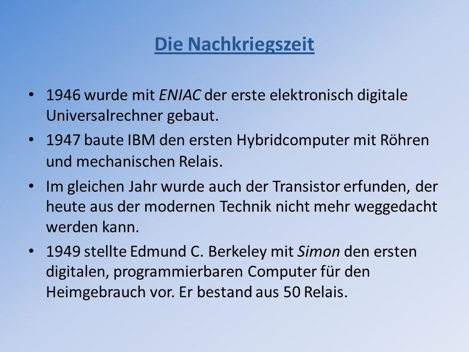 Die Nachkriegszeit 1946 wurde mit ENIAC der erste elektronisch digitale Universalrechner gebaut.