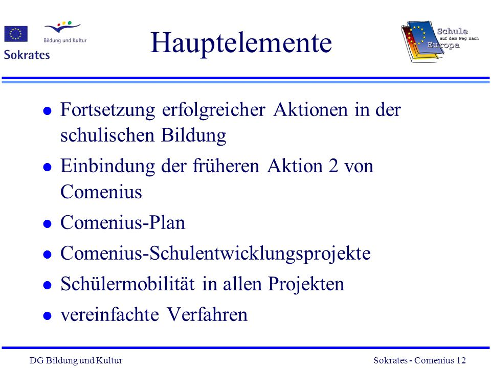 Hauptelemente Fortsetzung erfolgreicher Aktionen in der schulischen Bildung. Einbindung der früheren Aktion 2 von Comenius.