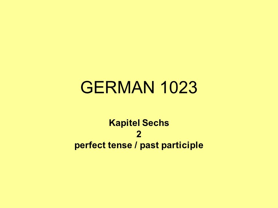 Kapitel Sechs 2 perfect tense / past participle
