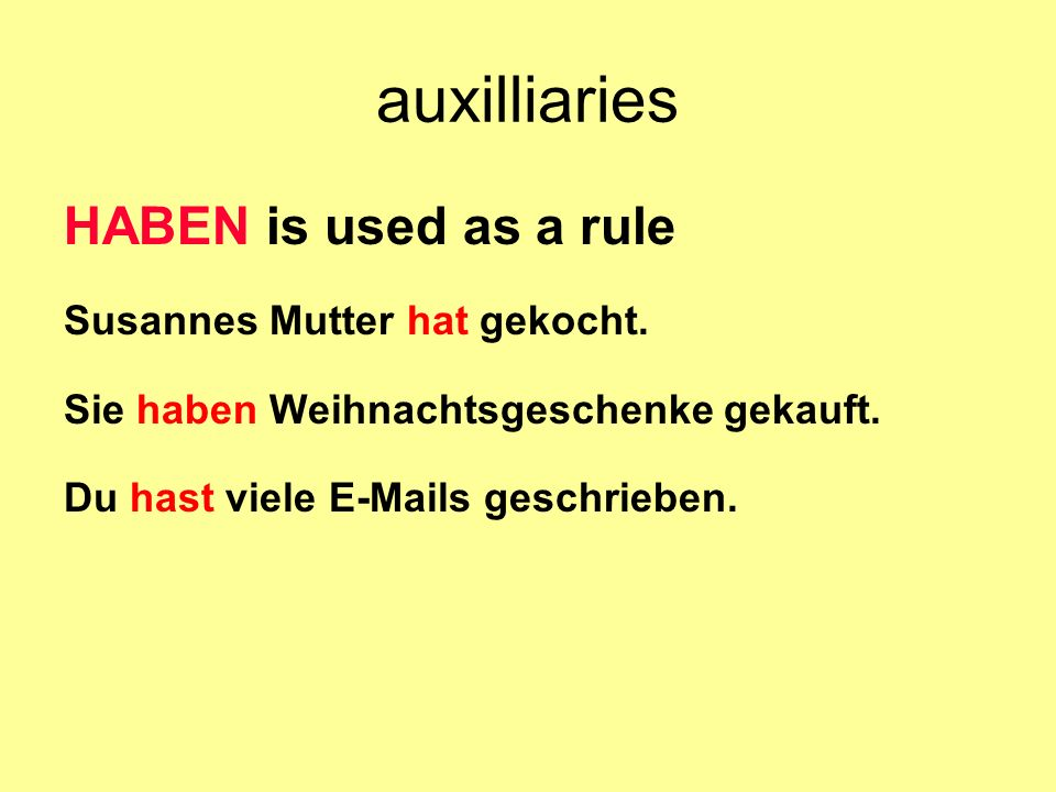 auxilliaries HABEN is used as a rule Susannes Mutter hat gekocht.