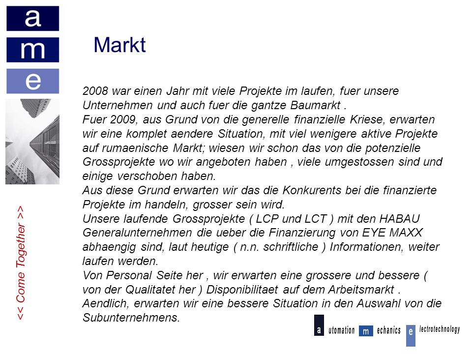 Markt 2008 war einen Jahr mit viele Projekte im laufen, fuer unsere Unternehmen und auch fuer die gantze Baumarkt .