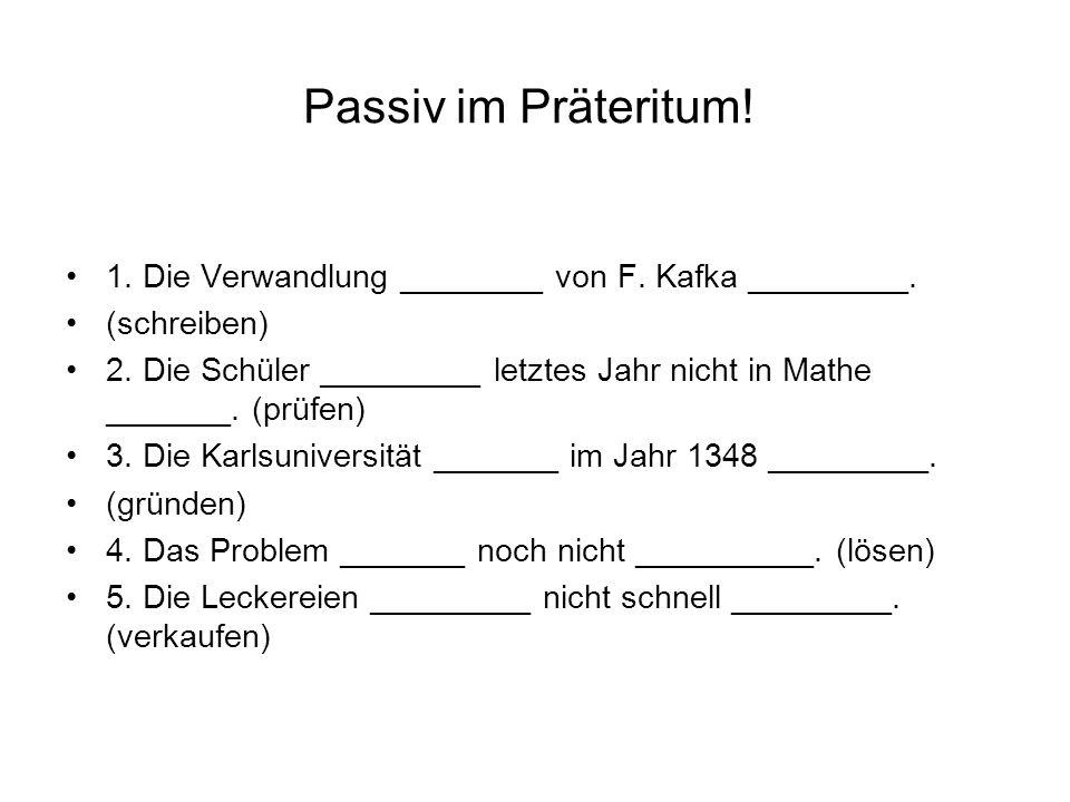 Passiv im Präteritum! 1. Die Verwandlung ________ von F. Kafka _________. (schreiben)
