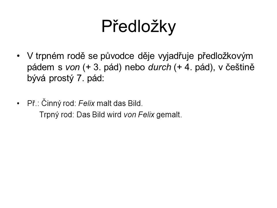 Předložky V trpném rodě se původce děje vyjadřuje předložkovým pádem s von (+ 3. pád) nebo durch (+ 4. pád), v češtině bývá prostý 7. pád:
