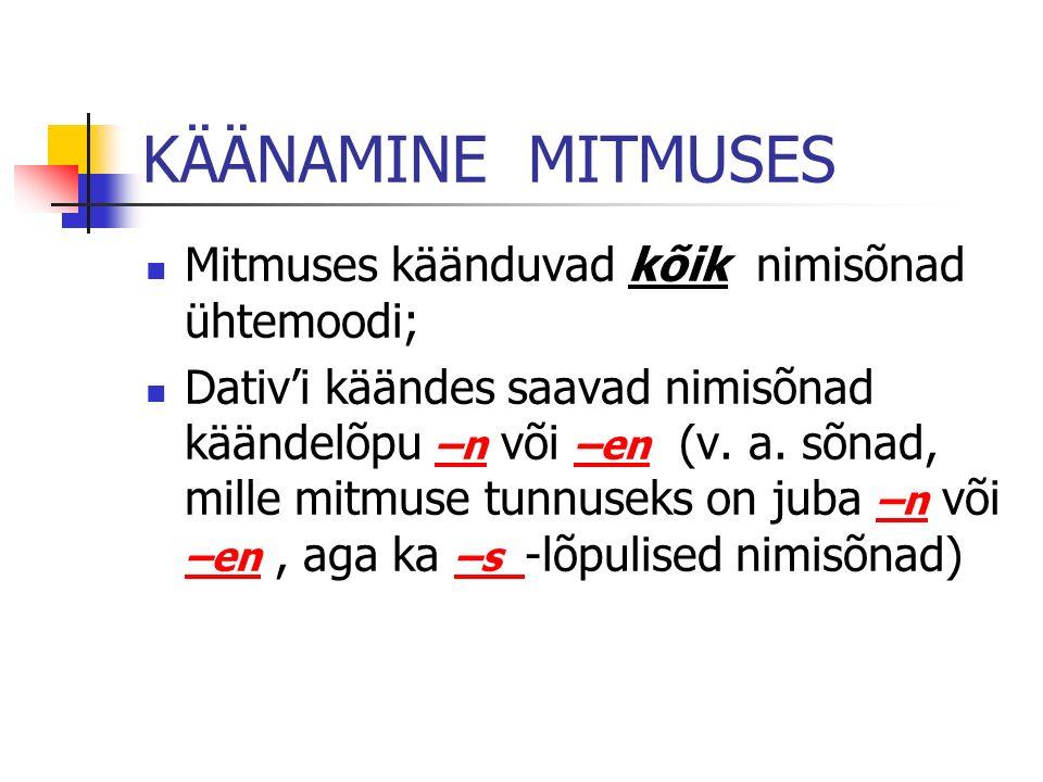 KÄÄNAMINE MITMUSES Mitmuses käänduvad kõik nimisõnad ühtemoodi;