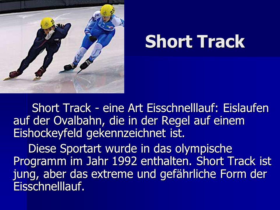 Short Track Short Track - eine Art Eisschnelllauf: Eislaufen auf der Ovalbahn, die in der Regel auf einem Eishockeyfeld gekennzeichnet ist.