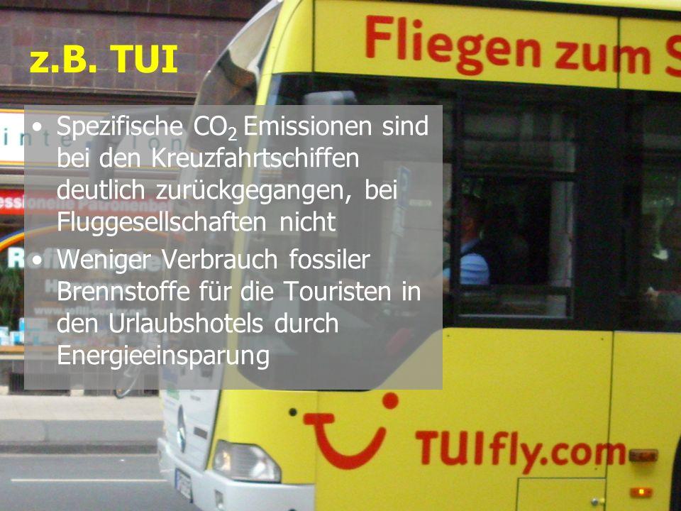z.B. TUI Spezifische CO2 Emissionen sind bei den Kreuzfahrtschiffen deutlich zurückgegangen, bei Fluggesellschaften nicht.