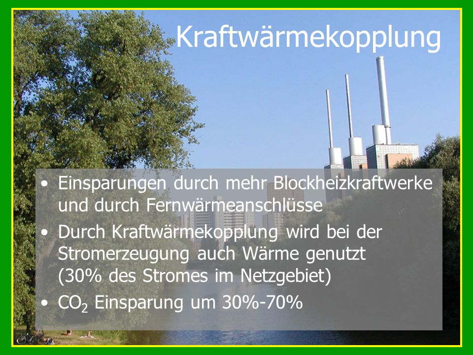 Kraftwärmekopplung Einsparungen durch mehr Blockheizkraftwerke und durch Fernwärmeanschlüsse.