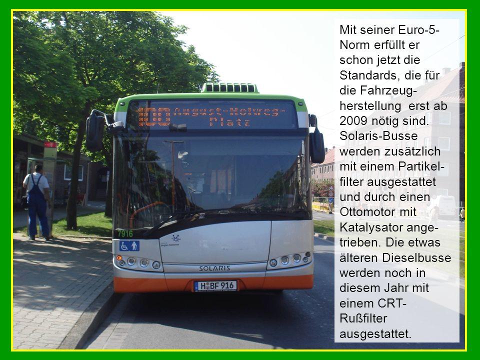Mit seiner Euro-5-Norm erfüllt er schon jetzt die Standards, die für die Fahrzeug-herstellung erst ab 2009 nötig sind.