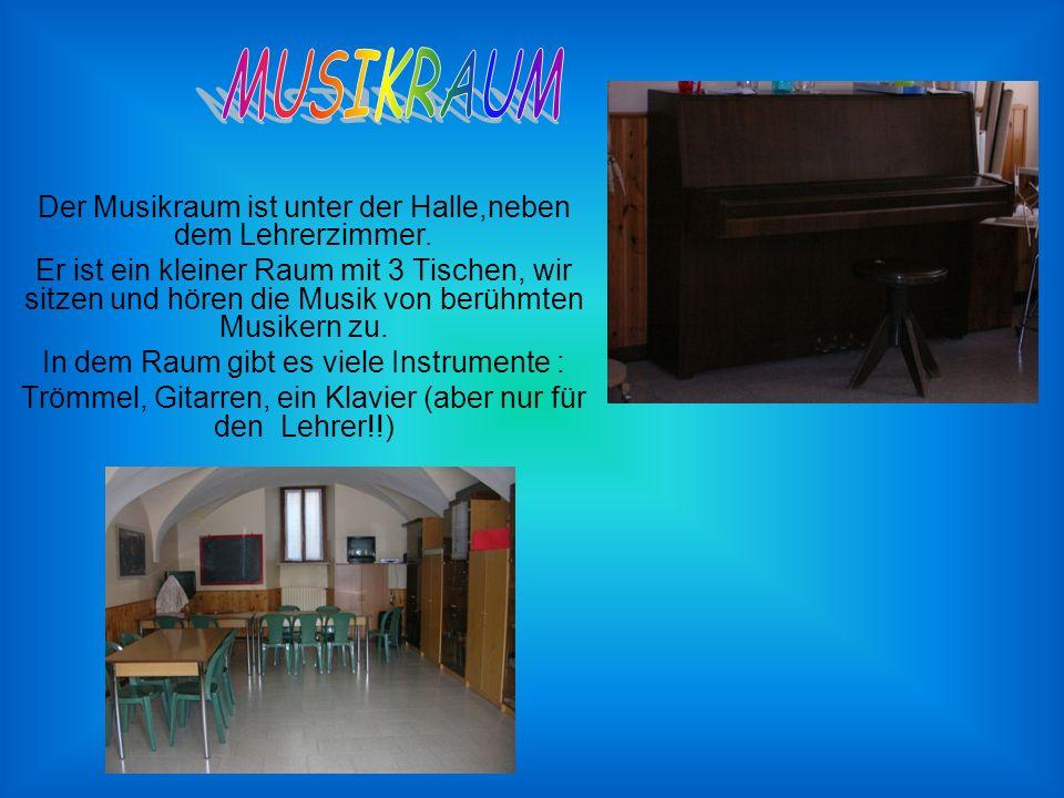 MUSIKRAUM Der Musikraum ist unter der Halle,neben dem Lehrerzimmer.