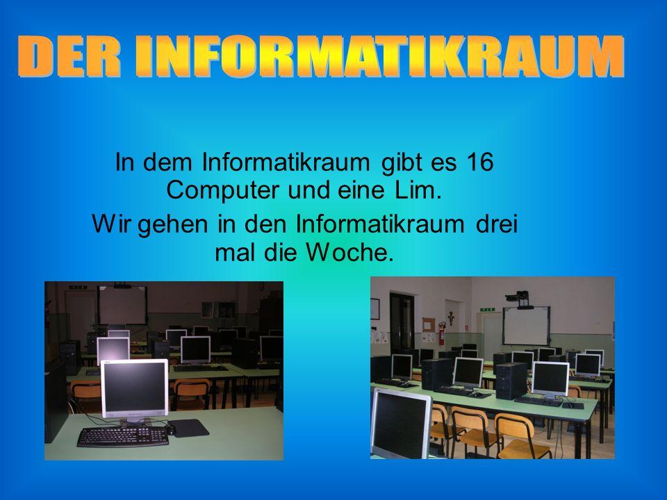 DER INFORMATIKRAUM In dem Informatikraum gibt es 16 Computer und eine Lim.