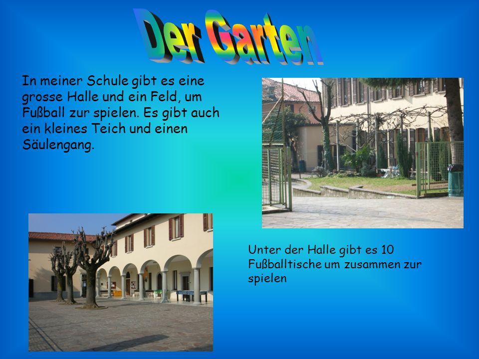 Der Garten In meiner Schule gibt es eine grosse Halle und ein Feld, um Fußball zur spielen. Es gibt auch ein kleines Teich und einen Säulengang.